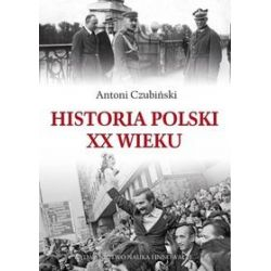 Historia Polski XX wieku - Antoni Czubiński