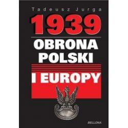 1939. Obrona Polski i Europy - Tadeusz Jurga