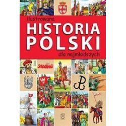 Ilustrowana historia Polski dla najmłodszych - Jolanta Bąk