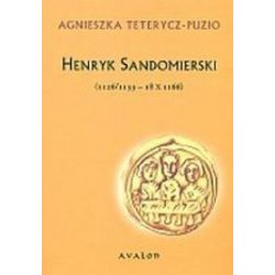 Henryk Sandomierski (1126/1133 - 18 X 1166) - Agnieszka Teterycz-Puzio