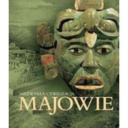 Majowie. Niezwykła cywilizacja