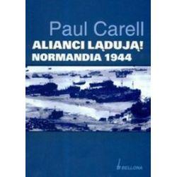 Alianci lądują! Normandia 1944 - Paul Carell