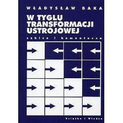 W tyglu transformacji ustrojowej. Szkice i komentarze - Władysław Baka