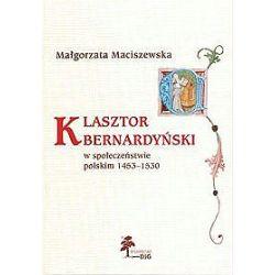 Klasztor bernardyński w społeczeństwie polskim 1453-1530 - Małgorzata Maciszewska