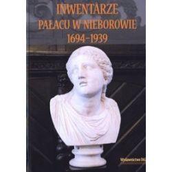 Inwentarze Pałacu w Nieborowie 1694-1939 - Izydor Grzeluk, Walerian Warchałowski
