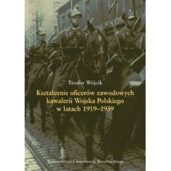 Kształcenie oficerów zawodowych kawalerii Wojska Polskiego w latach 1919-1939 - Teodor Wójcik