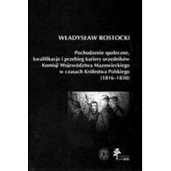 Pochodzenie społeczne, kwalifikacje i przebieg kariery urzędników Komisji Województwa Mazowieckiego w czasach Królestwa Polskiego - Władysław Rostocki