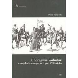 Chorągwie wołoskie w wojsku koronnym w II poł. XVII wieku - Miron Kosowski