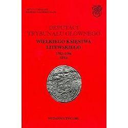 Deputaci Trybunału Głównego Wielkiego Księstwa Litewskiego. 1582-1696. Spisy. Tom I