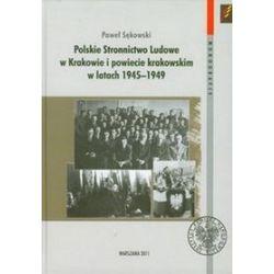 Polskie Stronnictwo Ludowe w Krakowie i w powiecie krakowskim w latach 1945-1949 - Paweł Sękowski