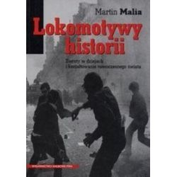 Lokomotywy historii. Zwroty w dziejach i kształtowanie nowoczesnego świata - Martin Malia