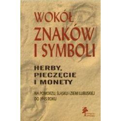 Wokół znaków i symboli. Herby, pieczęcie i monety na Pomorzu, Śląsku i Ziemii Lubuskiej do 1945 roku