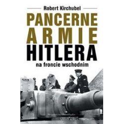 Pancerne armie Hitlera na froncie wschodnim - Robert Kirchubel