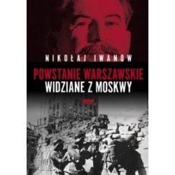Powstanie Warszawskie widziane z Moskwy - Nikołaj Iwanow