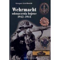 Wehrmacht. Odznaczenia bojowe 1942-1944 - Grzegorz Grześkowiak
