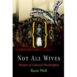 Not All Wives, Women of Colonial Philadelphia by Karin A. Wulf, 9780812219173.