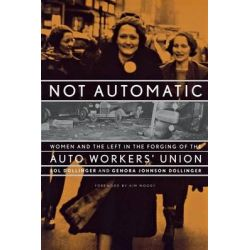 Not Automatic, Women and the Left in the Forging of the Auto Workers' Union by Sol Dollinger, 9781583670187.