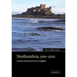 Northumbria, 500-1100, Creation and Destruction of a Kingdom by David Rollason, 9780521041027.