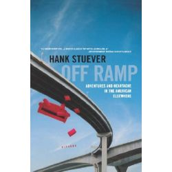 Off Ramp, Adventures and Heartache in the American Elsewhere by Hank Stuever, 9780312424886.