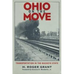 Ohio on the Move, Transportation in the Buckeye State by H.Roger Grant, 9780821412831.