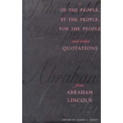 Of the People, by the People, for the People, and Other Quotations from Abraham Lincoln by G.S. Boritt, 9780231103268.