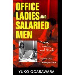 Office Ladies and Salaried Men, Power, Gender and Work in Japanese Companies by Yuko Ogasawara, 9780520210448.