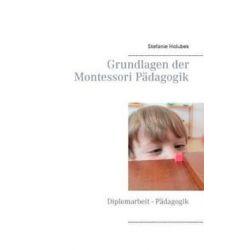 Bücher: Grundlagen der Montessori Pädagogik  von Stefanie Holubek