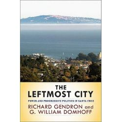 The Leftmost City, Power and Progressive Politics in Santa Cruz by Richard Gendron, 9780813344386.