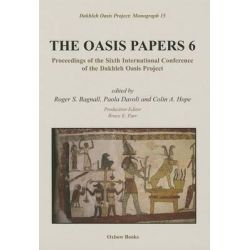 The Oasis Papers 6, Proceedings of the Sixth International Conference of the Dakhleh Oasis Project by Colin A. Hope, 9781842175248.