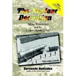 The Nuclear Deception, Nikita Khrushchev and the Cuban Missile Crisis by Servando Gonzalez, 9780971139152.