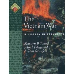 The Vietnam War, A History in Documents by Marilyn B. Young, 9780195122787.