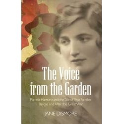 The Voice from the Garden, Pamela Hambro and the Tale of Two Families Before and After the Great War by Jane Dismore, 9781781320259.