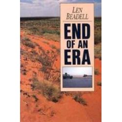 End of An Era by Len Beadell, 9781864367331.