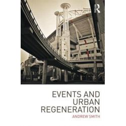 Events and Urban Regeneration, The Strategic Use of Events to Revitalise Cities by Andrew Smith, 9780415581486.