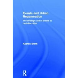 Events and Urban Regeneration, The Strategic Use of Events to Revitalise Cities by Andrew Smith, 9780415581479.