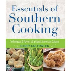 Essentials of Southern Cooking, Techniques and Flavors of a Classic American Cuisine by Damon Lee Fowler, 9780762792221.