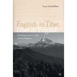 English in Tibet, Tibet in English, Self-presentation in Tibet and the Diaspora by Laurie Hovell McMillin, 9780312239220.