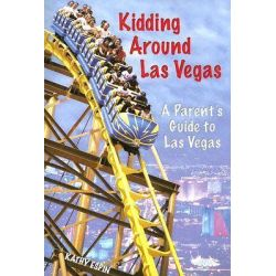 Kidding Around Las Vegas, A Parent's Guide to Las Vegas by Kathy Espin, 9780929712291.