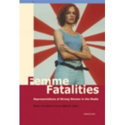Femme fatalities. Representations of strong women in the media - Anne Gjelsvik - Bok (9789189471252)