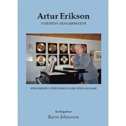 Artur Erikson : nordens sångarpastor - Karin Johansson - Bok (9789163385971)