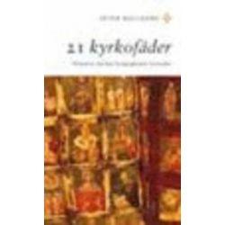 21 kyrkofäder : historien om hur kristendomen formades - Peter Halldorf - Pocket