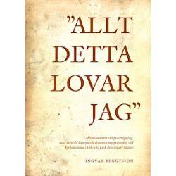 """""""Allt detta lovar jag"""" löftesmomentet vid prästvigning, med särskild hänsyn till debatten om prästeden vid kyrkomötena 1868-1893 och dess senare följder - Ingvar Bengtsson - Bok (9789175805672)"""