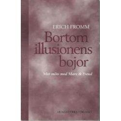 Bortom illusionens bojor : mitt möte med Marx och Freud - Erich Fromm - Bok (9789197187039)