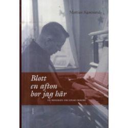 Blott en afton bor jag här : en biografi om Einar Ekberg - Mattias Agnesund - Bok (9789175806167)