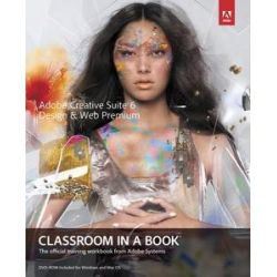 Adobe Creative Suite 6 Design & Web Premium Classroom in a Book by Adobe Creative Team, 9780321822604.