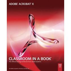 Adobe Acrobat X Classroom in a Book, The Official Training Workbook from Adobe Systems [With CDROM] by Adobe Creative Team, 9780321751256.