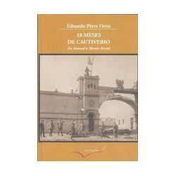 18 MESES DE CAUTIVERIO: DE ANNUAL A MONTE ARRUIT - EDUARDO PEREZ ORTIZ, comprar el libro en tu librería online Casa del Libro