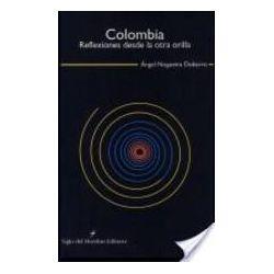 COLOMBIA: REFLEXIONES DESDE LA OTRA ORILLA - ANGEL NOGUEIRA DOBARRO
