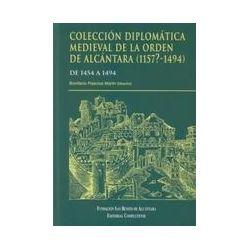 COLECCION DIPLOMATICA MEDIEVAL DE LA ORDEN DE ALCANTARA (1157?-14 94) - BONIFACIO (DIR.) PALACIOS MARTIN