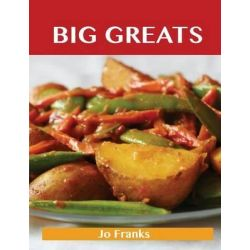 Big Greats, Delicious Big Recipes, the Top 100 Big Recipes by Jo Franks, 9781488508165.